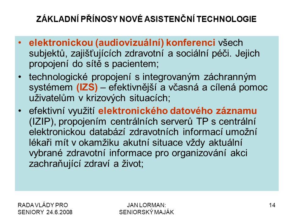 RADA VLÁDY PRO SENIORY 24.6.2008 JAN LORMAN: SENIORSKÝ MAJÁK 14 ZÁKLADNÍ PŘÍNOSY NOVÉ ASISTENČNÍ TECHNOLOGIE elektronickou (audiovizuální) konferenci