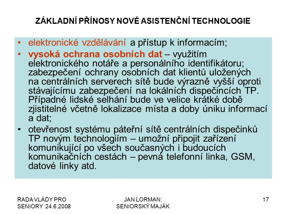 RADA VLÁDY PRO SENIORY 24.6.2008 JAN LORMAN: SENIORSKÝ MAJÁK 17 ZÁKLADNÍ PŘÍNOSY NOVÉ ASISTENČNÍ TECHNOLOGIE elektronické vzdělávání a přístup k infor