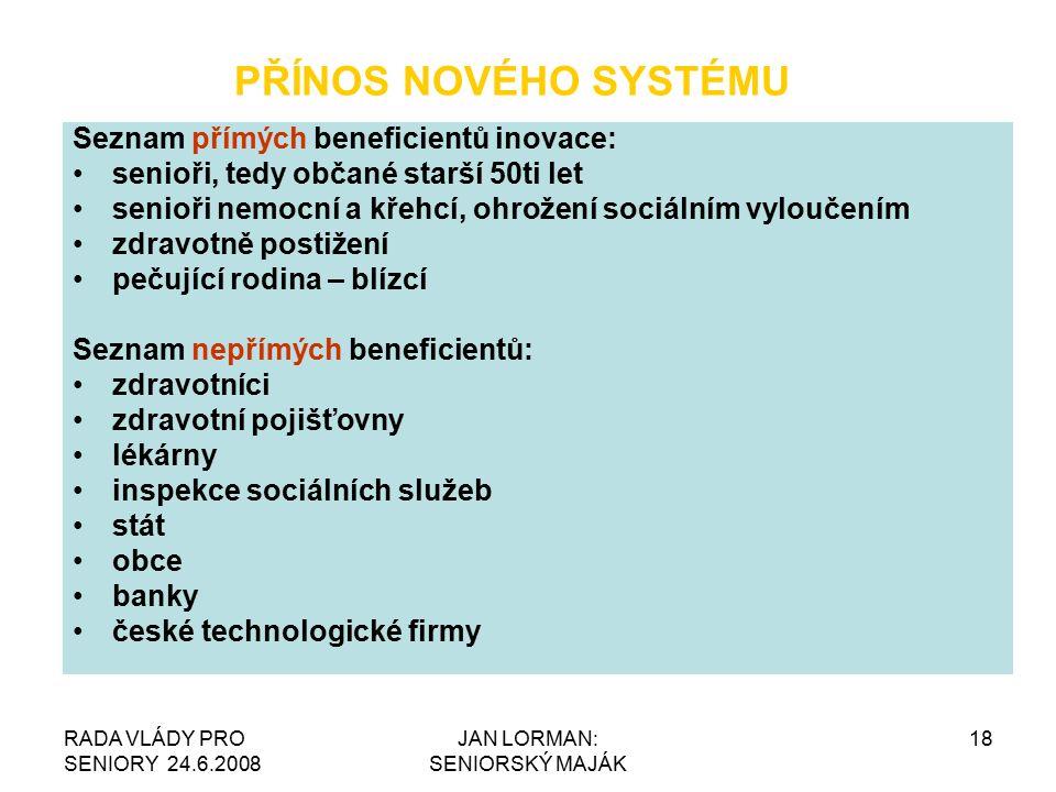 RADA VLÁDY PRO SENIORY 24.6.2008 JAN LORMAN: SENIORSKÝ MAJÁK 18 PŘÍNOS NOVÉHO SYSTÉMU Seznam přímých beneficientů inovace: senioři, tedy občané starší