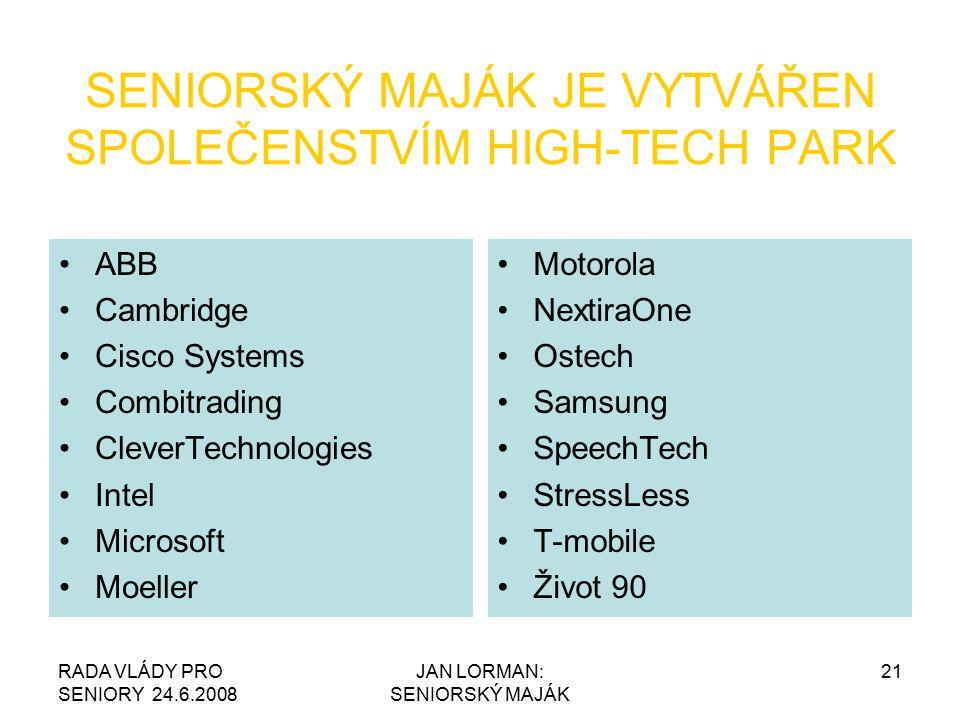 RADA VLÁDY PRO SENIORY 24.6.2008 JAN LORMAN: SENIORSKÝ MAJÁK 21 SENIORSKÝ MAJÁK JE VYTVÁŘEN SPOLEČENSTVÍM HIGH-TECH PARK ABB Cambridge Cisco Systems Combitrading CleverTechnologies Intel Microsoft Moeller Motorola NextiraOne Ostech Samsung SpeechTech StressLess T-mobile Život 90