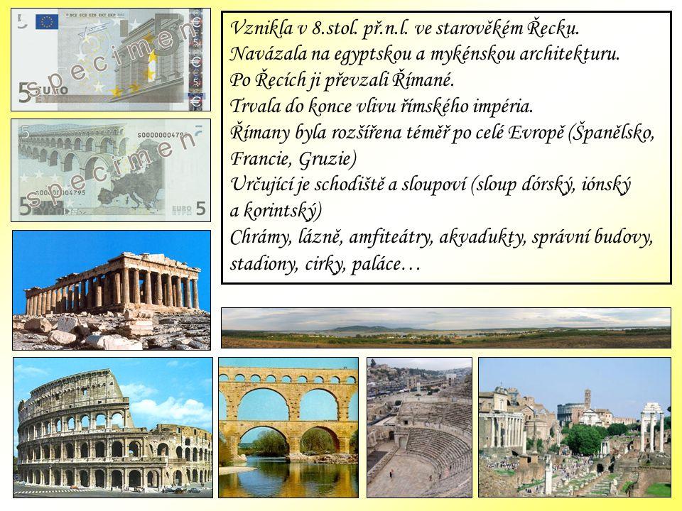 Vznikla v 8.stol. př.n.l. ve starověkém Řecku. Navázala na egyptskou a mykénskou architekturu.