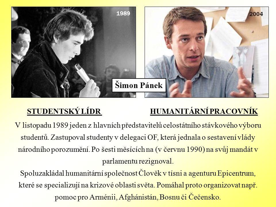 STUDENTSKÝ LÍDR HUMANITÁRNÍ PRACOVNÍK V listopadu 1989 jeden z hlavních představitelů celostátního stávkového výboru studentů.