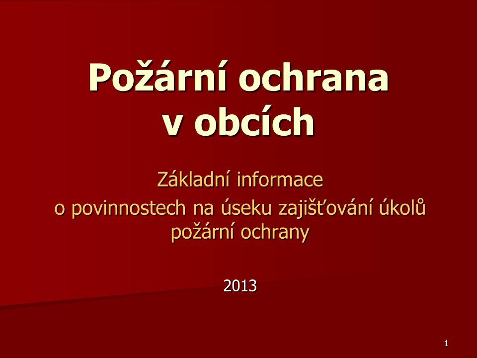 1 Požární ochrana v obcích Základní informace o povinnostech na úseku zajišťování úkolů požární ochrany 2013