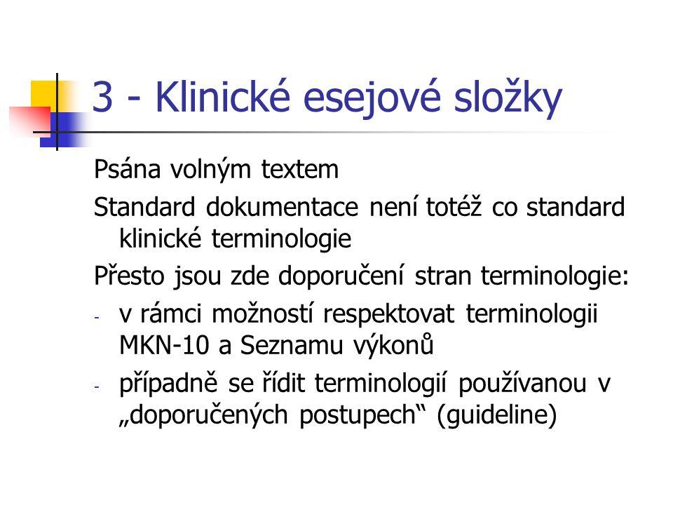 """3 - Klinické esejové složky Psána volným textem Standard dokumentace není totéž co standard klinické terminologie Přesto jsou zde doporučení stran terminologie: - v rámci možností respektovat terminologii MKN-10 a Seznamu výkonů - případně se řídit terminologií používanou v """"doporučených postupech (guideline)"""