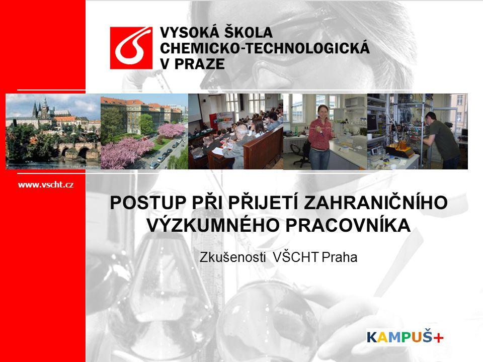 www.vscht.cz POSTUP PŘI PŘIJETÍ ZAHRANIČNÍHO VÝZKUMNÉHO PRACOVNÍKA Zkušenosti VŠCHT Praha