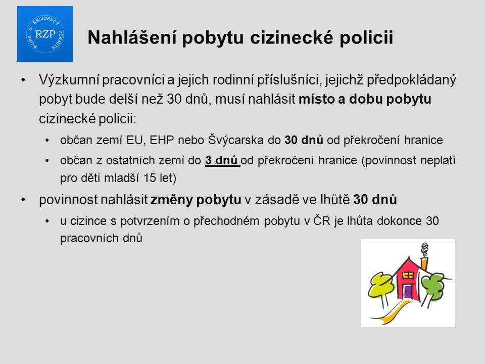 Nahlášení pobytu cizinecké policii Výzkumní pracovníci a jejich rodinní příslušníci, jejichž předpokládaný pobyt bude delší než 30 dnů, musí nahlásit