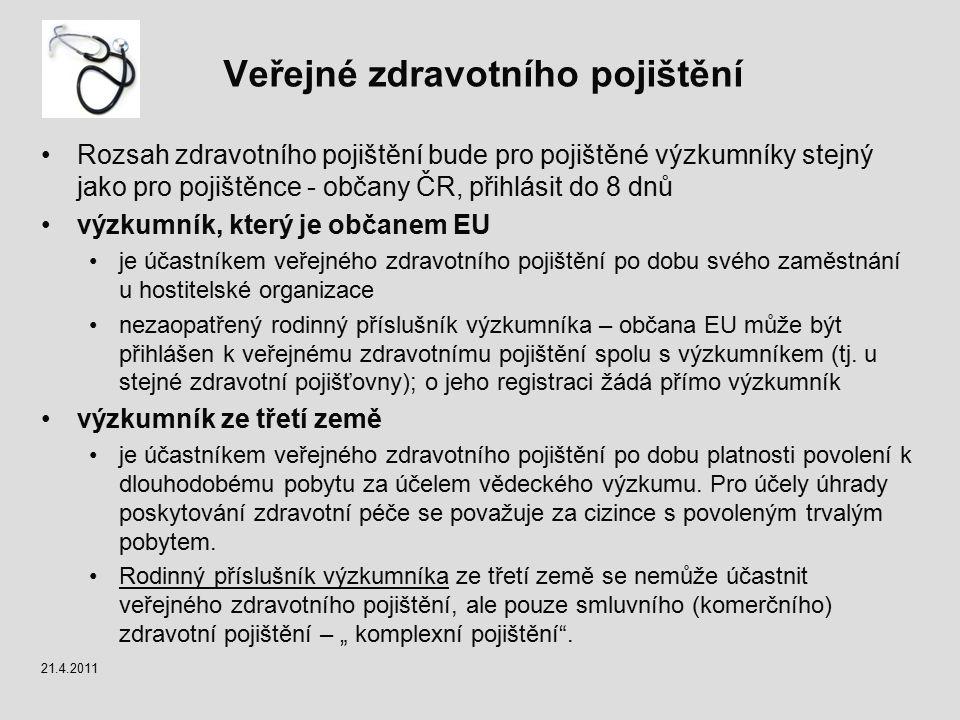Veřejné zdravotního pojištění Rozsah zdravotního pojištění bude pro pojištěné výzkumníky stejný jako pro pojištěnce - občany ČR, přihlásit do 8 dnů vý