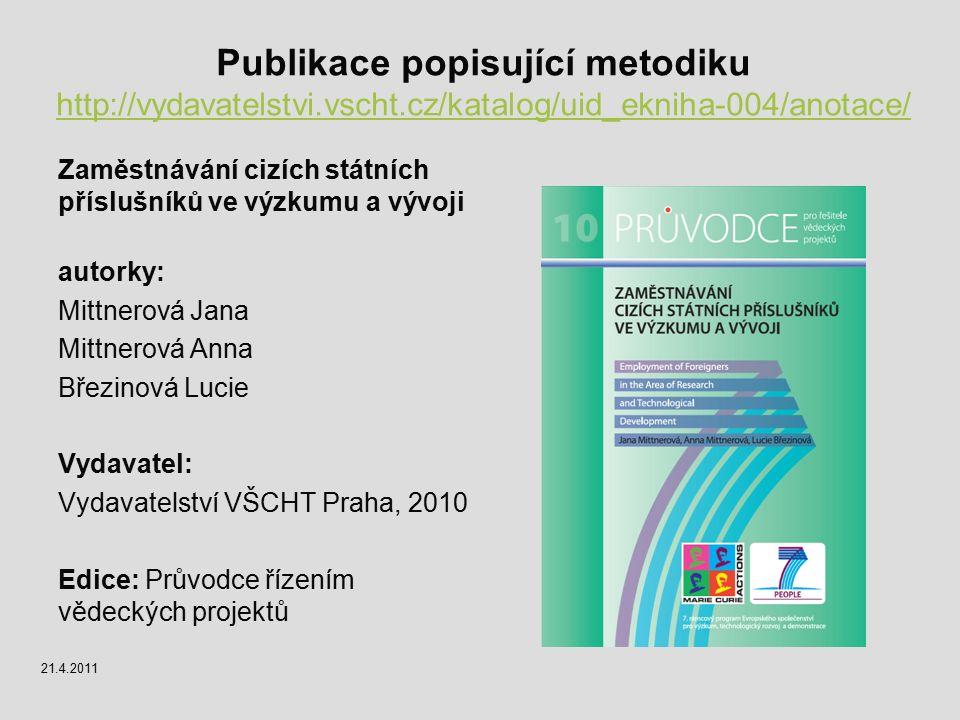 21.4.2011 Publikace popisující metodiku http://vydavatelstvi.vscht.cz/katalog/uid_ekniha-004/anotace/ http://vydavatelstvi.vscht.cz/katalog/uid_ekniha