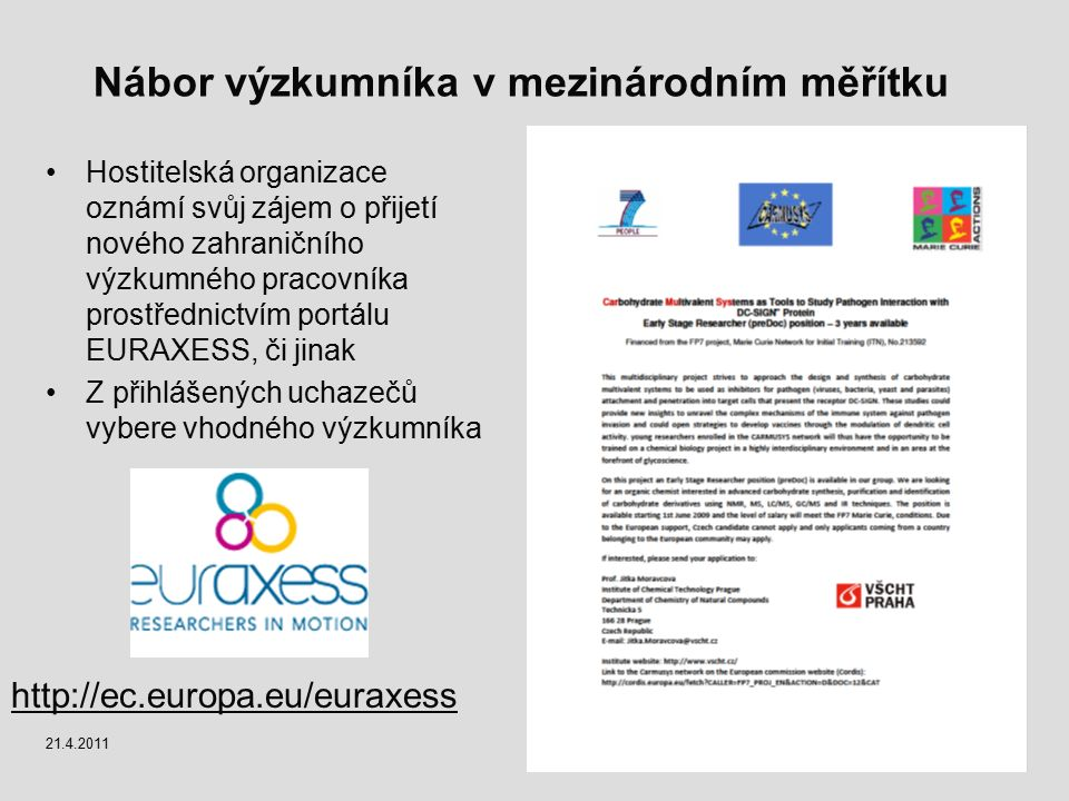 Nábor výzkumníka v mezinárodním měřítku Hostitelská organizace oznámí svůj zájem o přijetí nového zahraničního výzkumného pracovníka prostřednictvím p