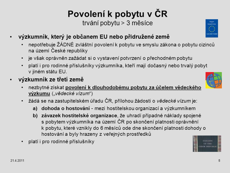 Povolení k pobytu v ČR trvání pobytu > 3 měsíce výzkumník, který je občanem EU nebo přidružené země nepotřebuje ŽÁDNÉ zvláštní povolení k pobytu ve sm