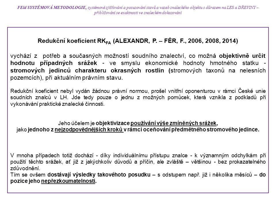 Redukční koeficient RK FA (ALEXANDR, P. – FÉR, F., 2006, 2008, 2014) vychází z potřeb a současných možností soudního znalectví, co možná objektivně ur
