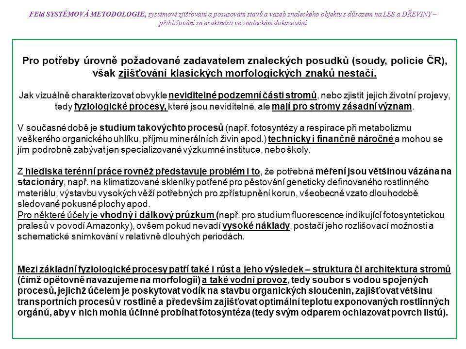 FEld SYSTÉMOVÁ METODOLOGIE, systémové zjišťování a posuzování stavů a vazeb znaleckého objektu s důrazem na LES a DŘEVINY – přibližování se exaktnosti ve znaleckém dokazování Pro potřeby úrovně požadované zadavatelem znaleckých posudků (soudy, policie ČR), však zjišťování klasických morfologických znaků nestačí.