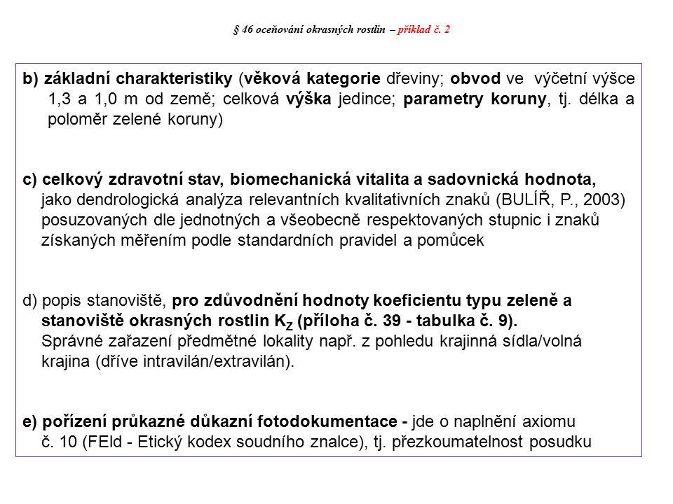 § 46 oceňování okrasných rostlin – příklad č. 2 b) základní charakteristiky (věková kategorie dřeviny; obvod ve výčetní výšce 1,3 a 1,0 m od země; cel