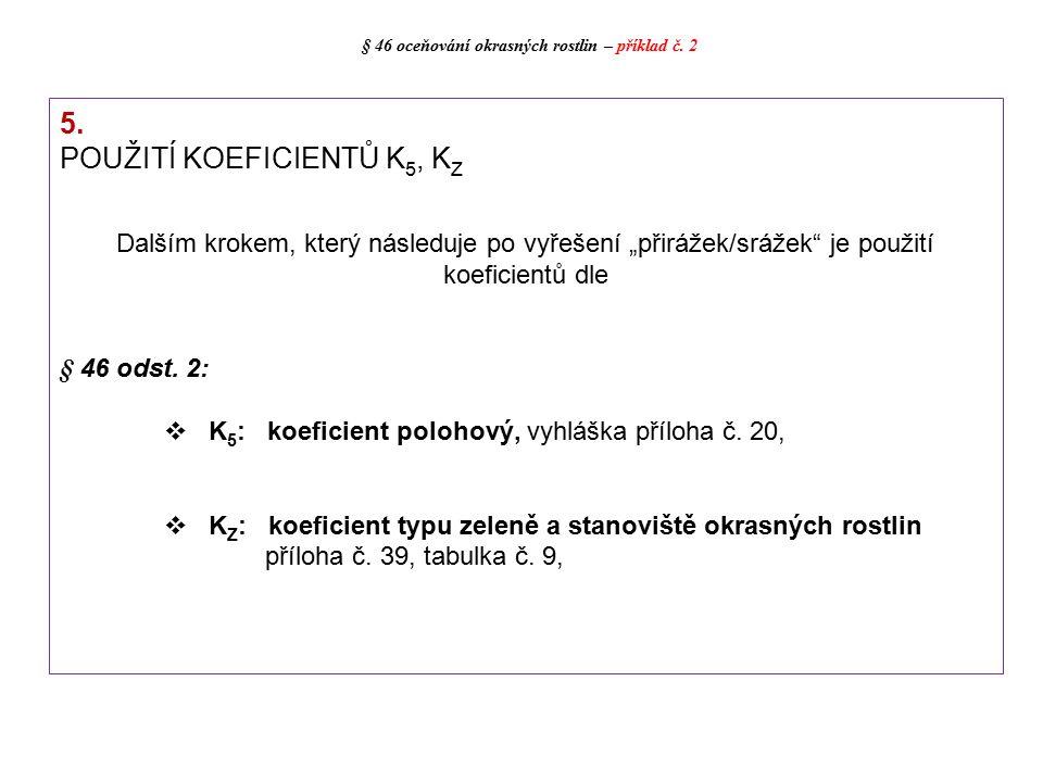 """5. POUŽITÍ KOEFICIENTŮ K 5, K Z Dalším krokem, který následuje po vyřešení """"přirážek/srážek"""" je použití koeficientů dle § 46 odst. 2:  K 5 : koeficie"""