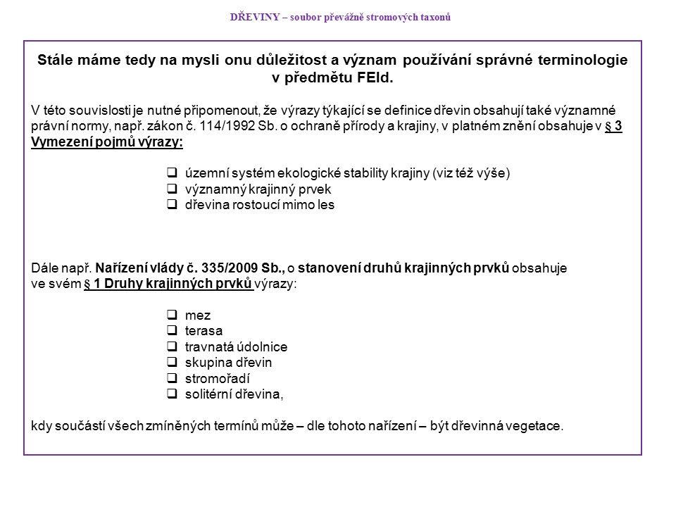 DŘEVINY – soubor přev á žně stromových taxonů Stále máme tedy na mysli onu důležitost a význam používání správné terminologie v předmětu FEld.