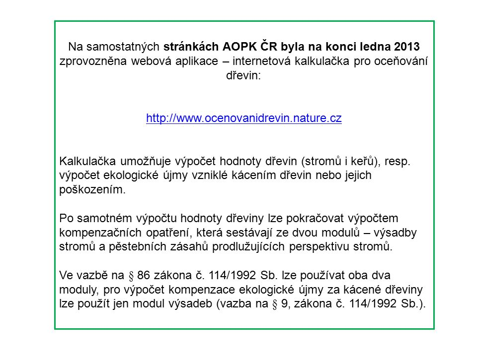Na samostatných stránkách AOPK ČR byla na konci ledna 2013 zprovozněna webová aplikace – internetová kalkulačka pro oceňování dřevin: http://www.oceno
