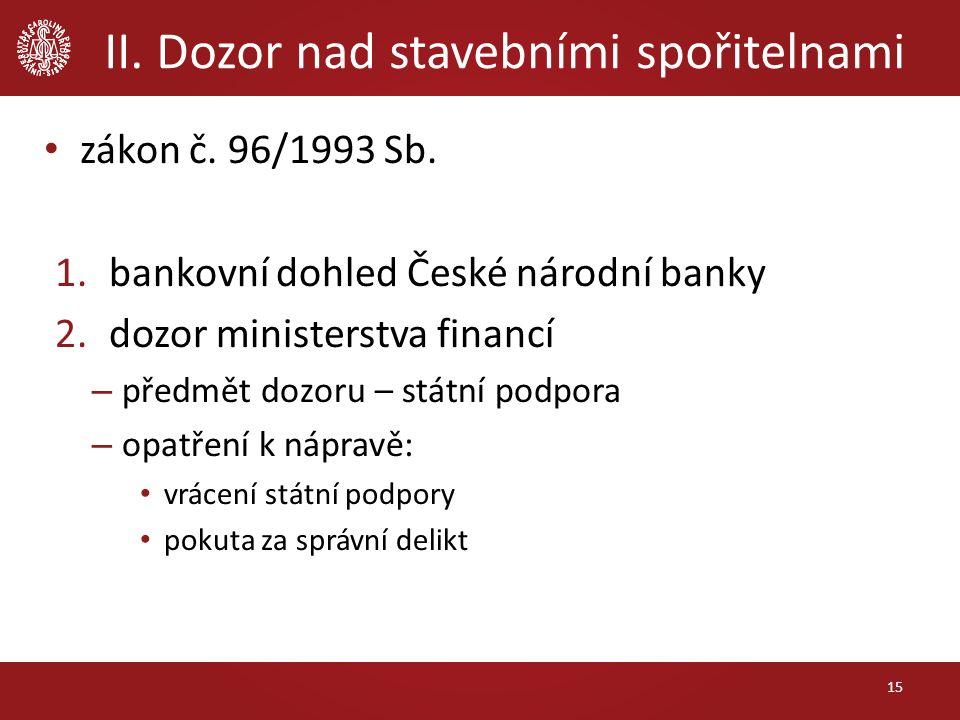 II. Dozor nad stavebními spořitelnami 15 zákon č.