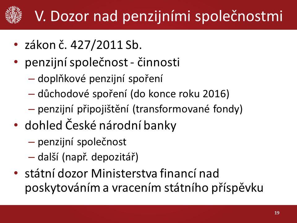 V. Dozor nad penzijními společnostmi 19 zákon č. 427/2011 Sb.
