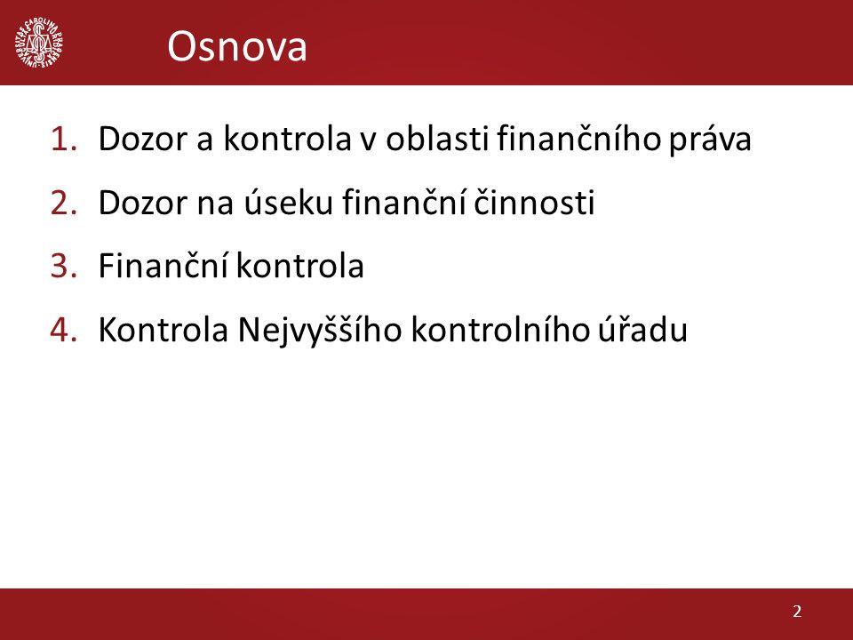 Osnova 1.Dozor a kontrola v oblasti finančního práva 2.Dozor na úseku finanční činnosti 3.Finanční kontrola 4.Kontrola Nejvyššího kontrolního úřadu 2