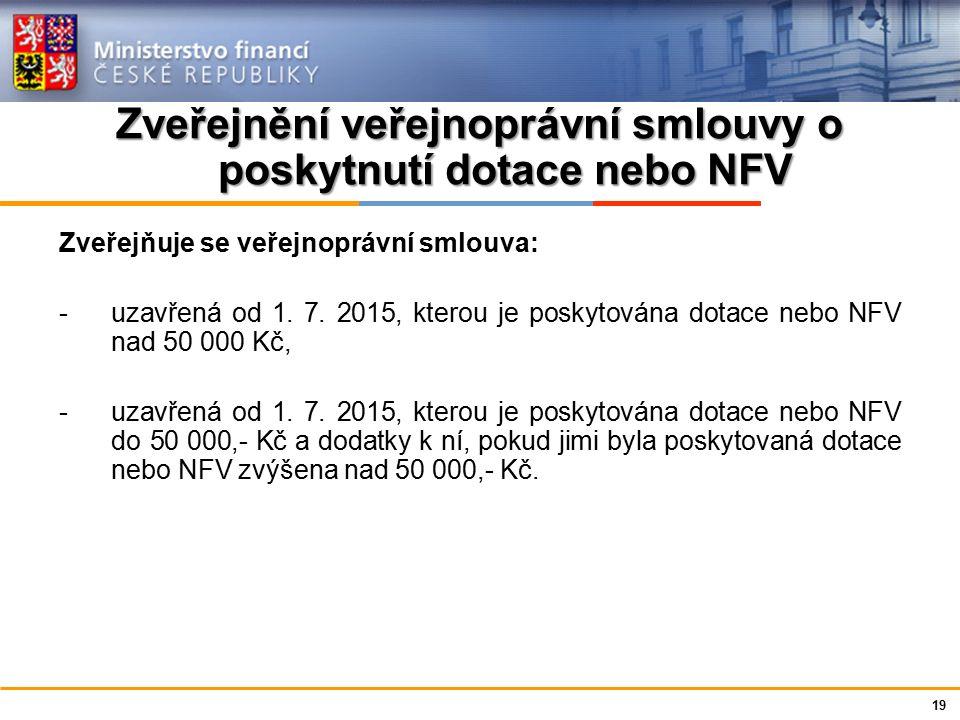 Ministerstvo financí České republiky Zveřejnění veřejnoprávní smlouvy o poskytnutí dotace nebo NFV Počátek a místo zveřejnění: -do 30 dnů ode dne uzavření smlouvy nebo jejího dodatku -na úřední desce poskytovatele (svazek obcí na úředních deskách členských obcí) způsobem umožňujícím dálkový přístup (myšlena je jen elektronická deska, na pevné lze zveřejnit např.