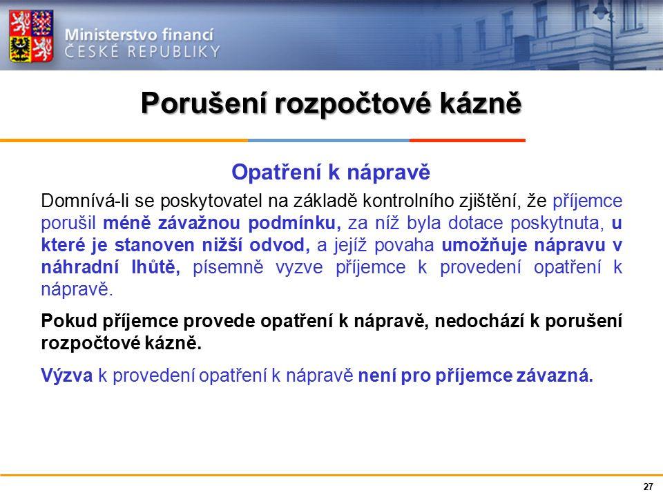 Ministerstvo financí České republiky Porušení rozpočtové kázně Výzva k vrácení dotace Zjistí-li poskytovatel kontrolou, že příjemce porušil povinnost stanovenou právním předpisem, která souvisí s účelem, na který byly peněžní prostředky poskytnuty, nedodržel účel dotace nebo podmínku, za které byla dotace poskytnuta, u níž nelze vyzvat k provedení opatření k nápravě, písemně vyzve příjemce k vrácení dotace nebo její části ve stanovené lhůtě.