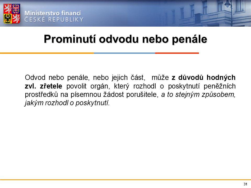 Ministerstvo financí České republiky Prominutí odvodu nebo penále Odvod nebo penále, nebo jejich část, může z důvodů hodných zvl.