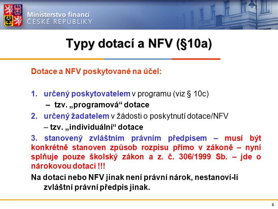 Ministerstvo financí České republiky Typy dotací a NFV (§10a) Dotace a NFV poskytované na účel: 1.určený poskytovatelem v programu (viz § 10c) – tzv.