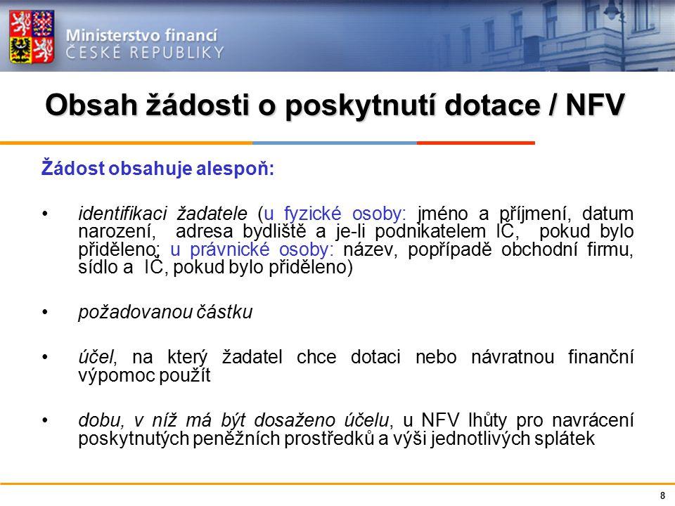 Ministerstvo financí České republiky Obsah žádosti o poskytnutí dotace / NFV odůvodnění žádosti je-li žadatel právnickou osobou, identifikaci: 1.