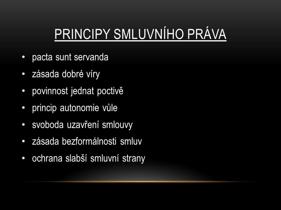 PRINCIPY SMLUVNÍHO PRÁVA pacta sunt servanda zásada dobré víry povinnost jednat poctivě princip autonomie vůle svoboda uzavření smlouvy zásada bezformálnosti smluv ochrana slabší smluvní strany