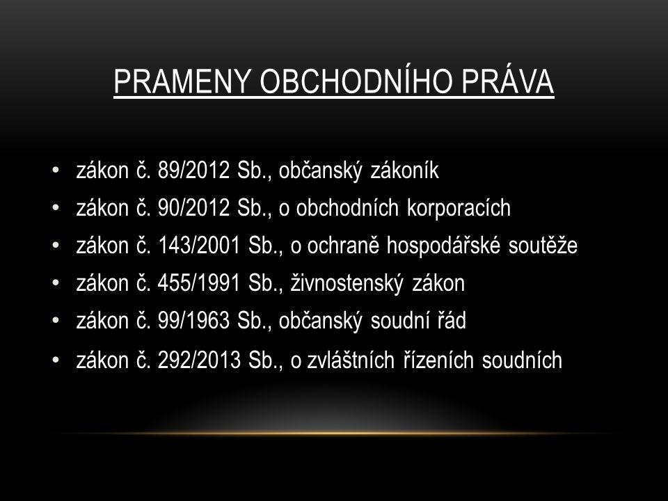 PRAMENY OBCHODNÍHO PRÁVA zákon č.89/2012 Sb., občanský zákoník zákon č.