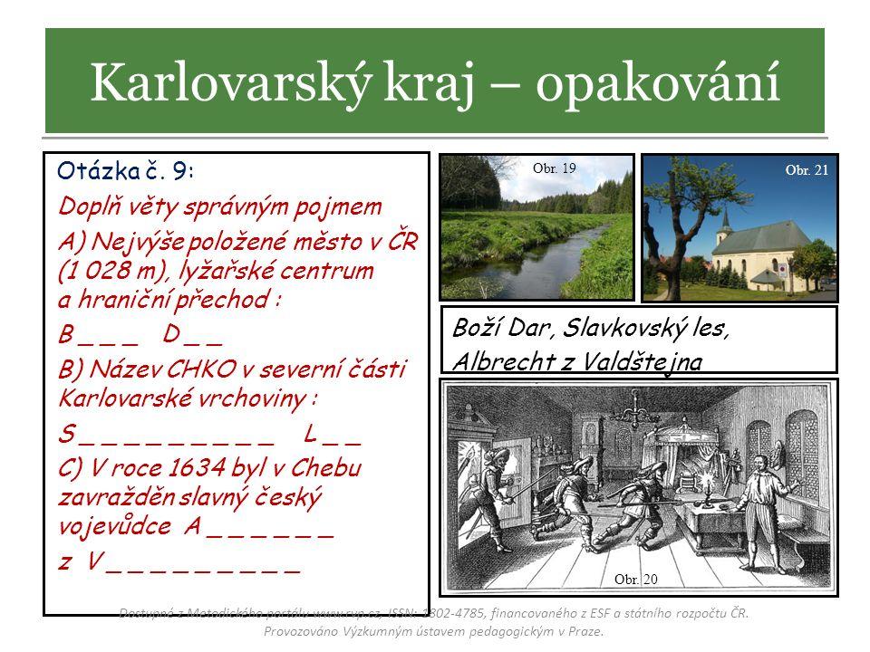 Otázka č. 9: Doplň věty správným pojmem A) Nejvýše položené město v ČR (1 028 m), lyžařské centrum a hraniční přechod : B _ _ _ D _ _ B) Název CHKO v