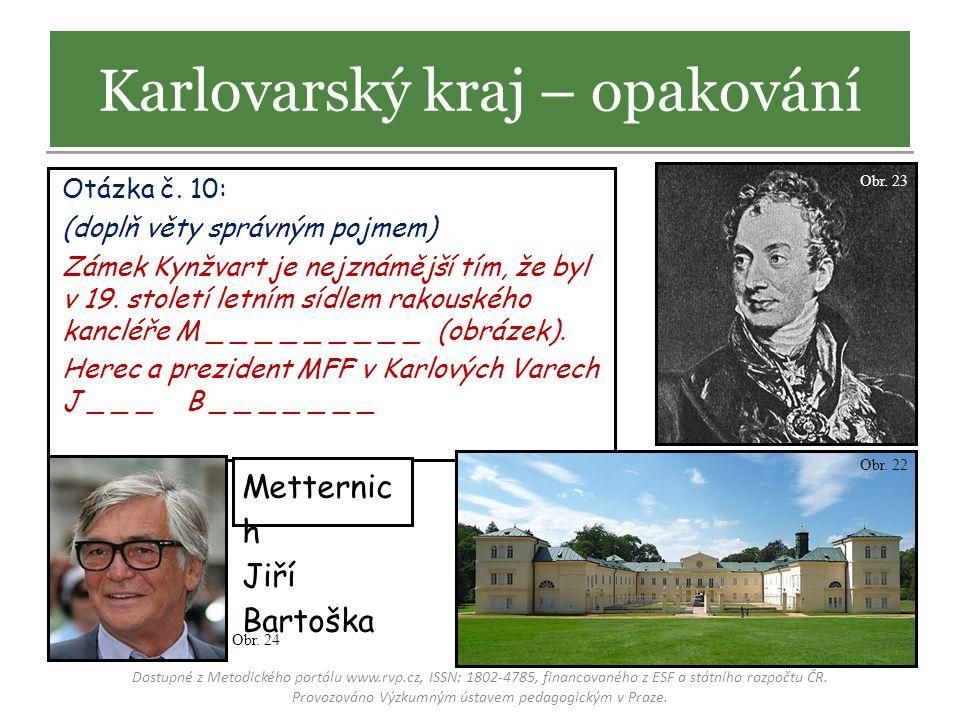 Otázka č. 10: (doplň věty správným pojmem) Zámek Kynžvart je nejznámější tím, že byl v 19. století letním sídlem rakouského kancléře M _ _ _ _ _ _ _ _