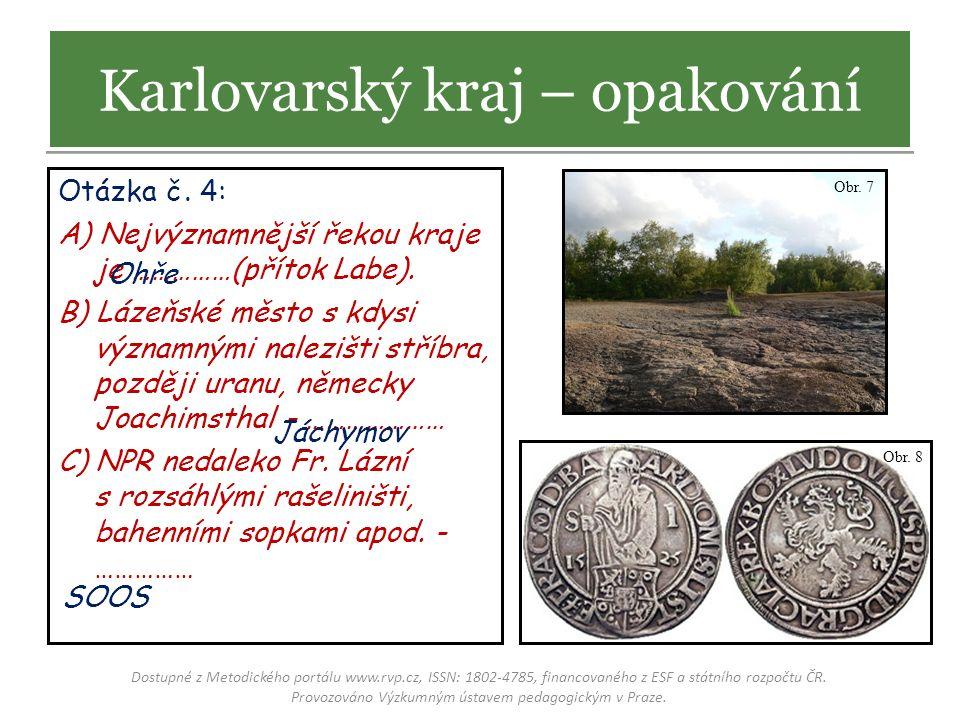 Otázka č. 4: A) Nejvýznamnější řekou kraje je ……………(přítok Labe). B) Lázeňské město s kdysi významnými nalezišti stříbra, později uranu, německy Joach