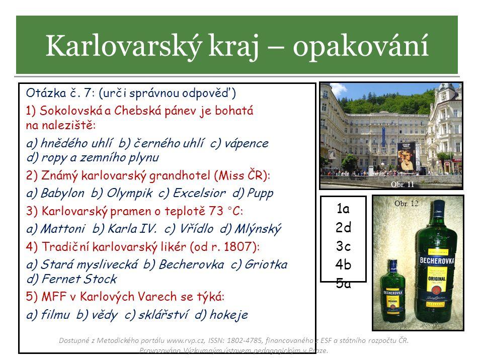 Otázka č. 7: (urči správnou odpověď) 1) Sokolovská a Chebská pánev je bohatá na naleziště: a) hnědého uhlí b) černého uhlí c) vápence d) ropy a zemníh