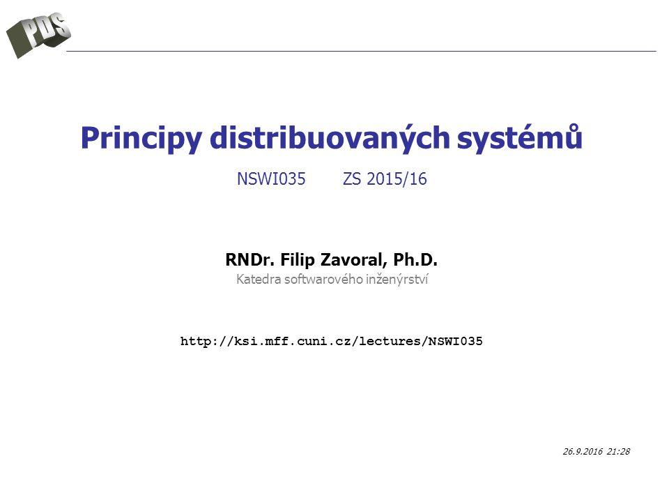 Principy distribuovaných systémů NSWI035 ZS 2015/16 RNDr. Filip Zavoral, Ph.D. Katedra softwarového inženýrství http://ksi.mff.cuni.cz/lectures/NSWI03