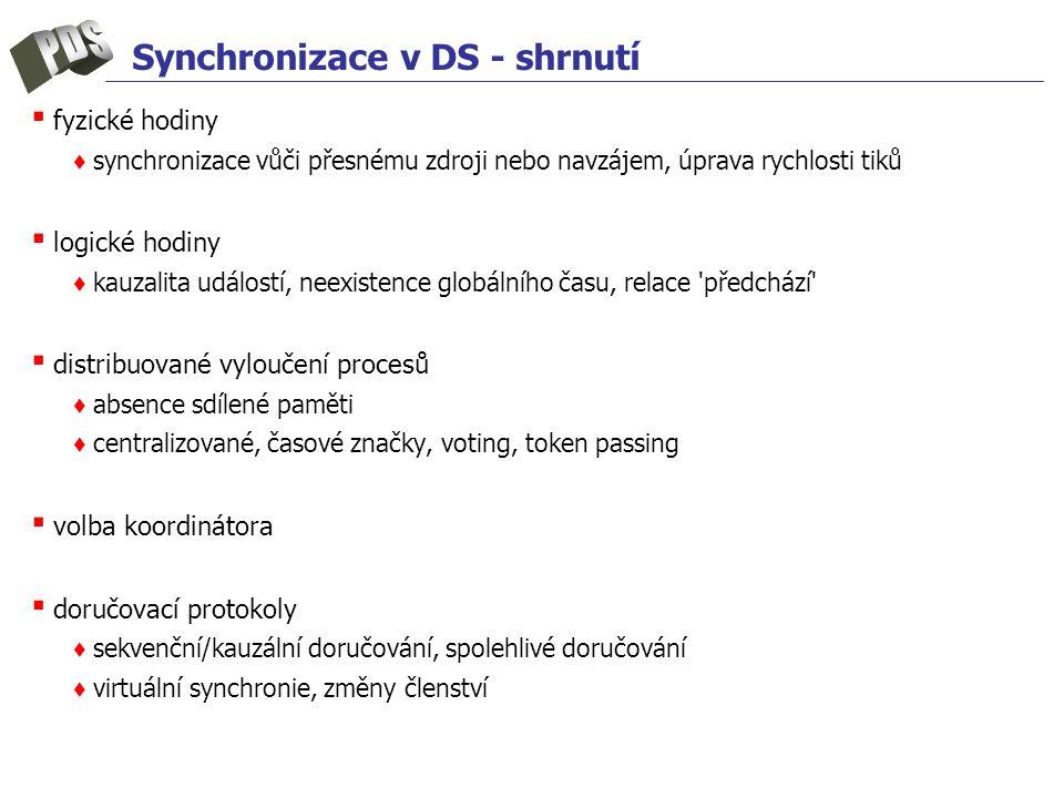 Synchronizace v DS - shrnutí ▪ fyzické hodiny ♦ synchronizace vůči přesnému zdroji nebo navzájem, úprava rychlosti tiků ▪ logické hodiny ♦ kauzalita u