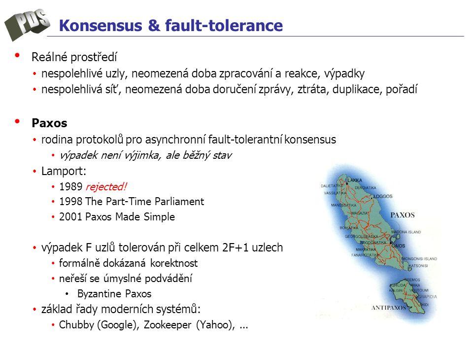 Konsensus & fault-tolerance Reálné prostředí nespolehlivé uzly, neomezená doba zpracování a reakce, výpadky nespolehlivá síť, neomezená doba doručení zprávy, ztráta, duplikace, pořadí Paxos rodina protokolů pro asynchronní fault-tolerantní konsensus výpadek není výjimka, ale běžný stav Lamport: 1989 rejected.