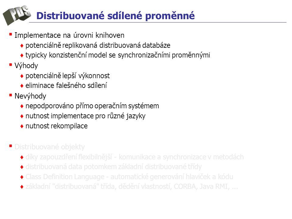 Distribuované sdílené proměnné ▪ Implementace na úrovni knihoven ♦ potenciálně replikovaná distribuovaná databáze ♦ typicky konzistenční model se sync