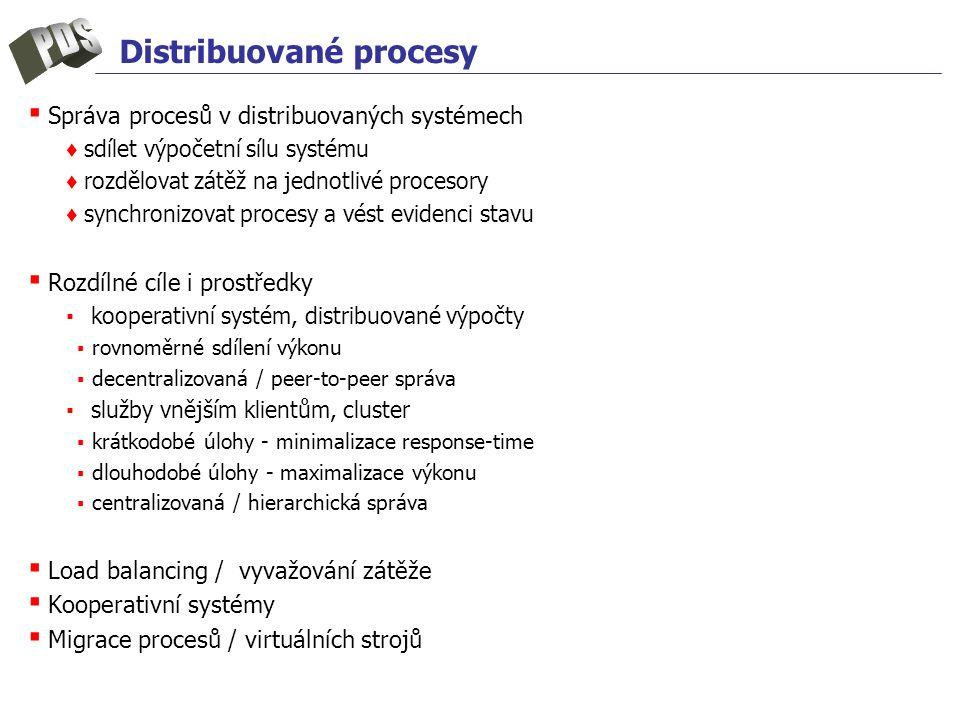Distribuované procesy ▪ Správa procesů v distribuovaných systémech ♦ sdílet výpočetní sílu systému ♦ rozdělovat zátěž na jednotlivé procesory ♦ synchr