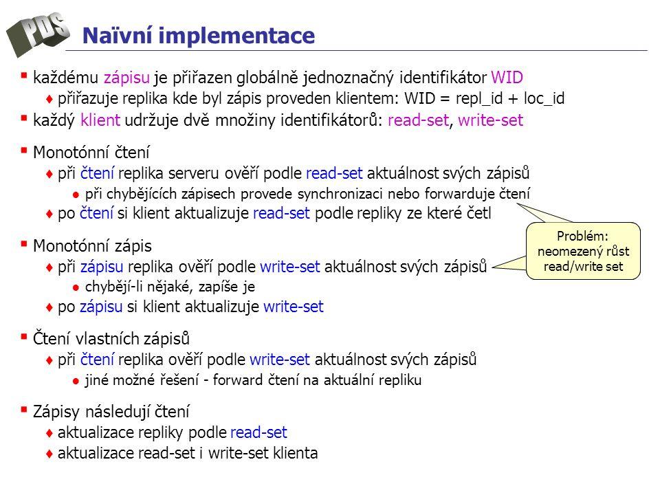 Naïvní implementace ▪ každému zápisu je přiřazen globálně jednoznačný identifikátor WID ♦ přiřazuje replika kde byl zápis proveden klientem: WID = rep