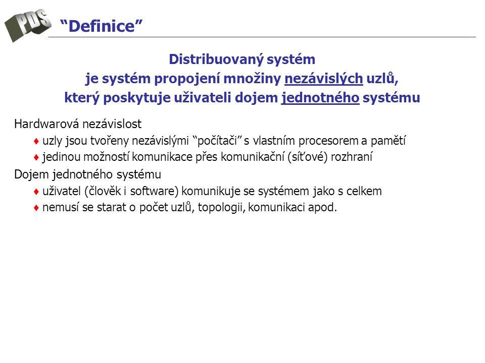 """""""Definice"""" Distribuovaný systém je systém propojení množiny nezávislých uzlů, který poskytuje uživateli dojem jednotného systému Hardwarová nezávislos"""