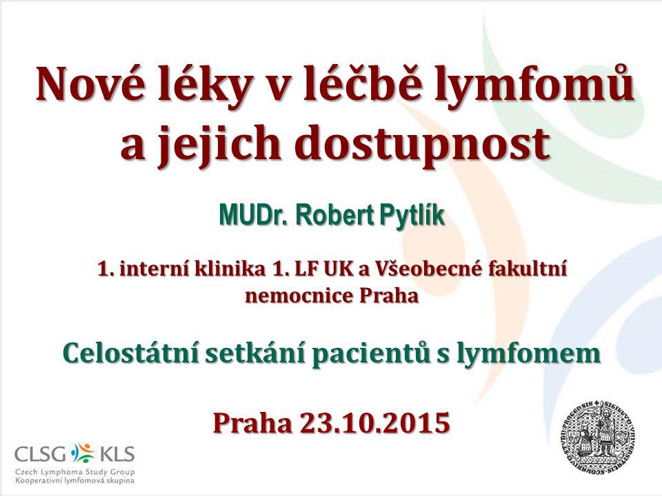 Nové léky v léčbě lymfomů a jejich dostupnost MUDr. Robert Pytlík 1. interní klinika 1. LF UK a Všeobecné fakultní nemocnice Praha Celostátní setkání