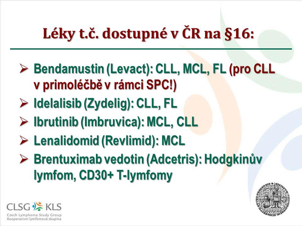 Léky t.č. dostupné v ČR na §16:  Bendamustin (Levact): CLL, MCL, FL (pro CLL v primoléčbě v rámci SPC!)  Idelalisib (Zydelig): CLL, FL  Ibrutinib (