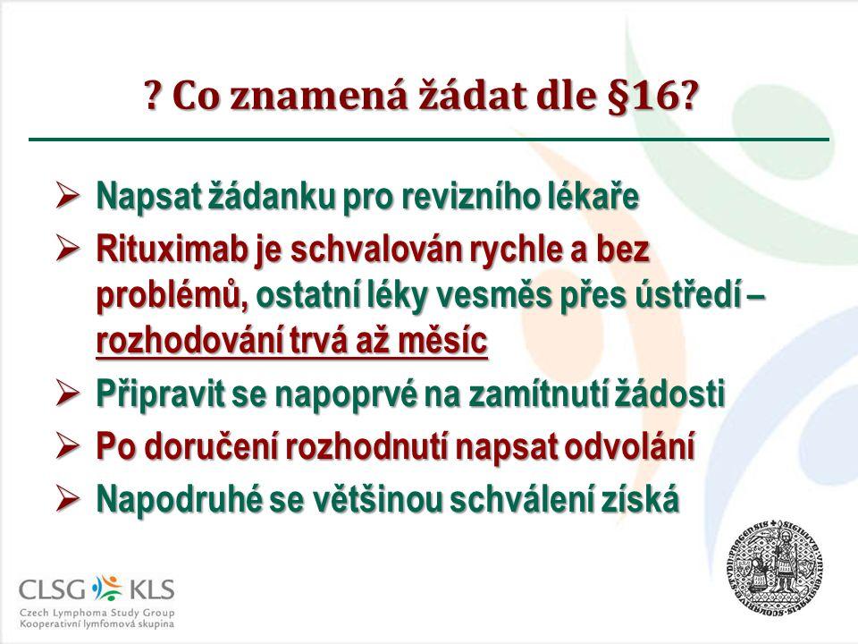 ? Co znamená žádat dle §16?  Napsat žádanku pro revizního lékaře  Rituximab je schvalován rychle a bez problémů, ostatní léky vesměs přes ústředí –
