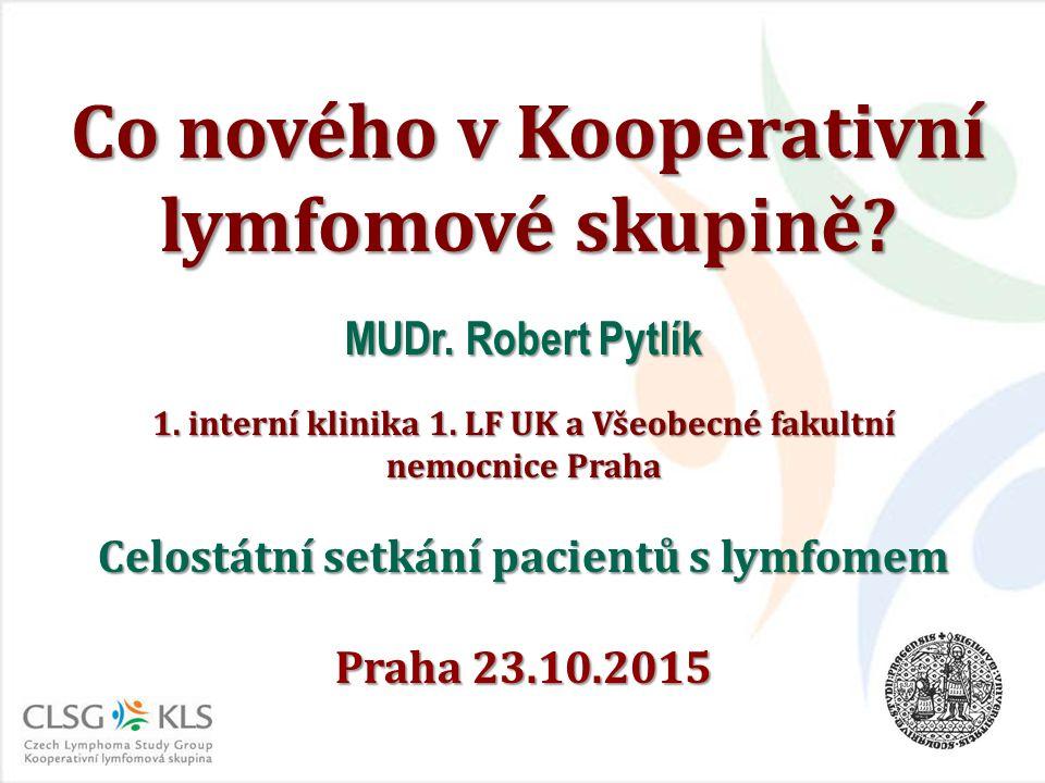 Co nového v Kooperativní lymfomové skupině? MUDr. Robert Pytlík 1. interní klinika 1. LF UK a Všeobecné fakultní nemocnice Praha Celostátní setkání pa