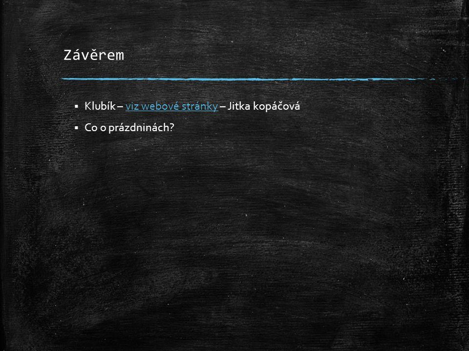 Závěrem  Klubík – viz webové stránky – Jitka kopáčováviz webové stránky  Co o prázdninách?