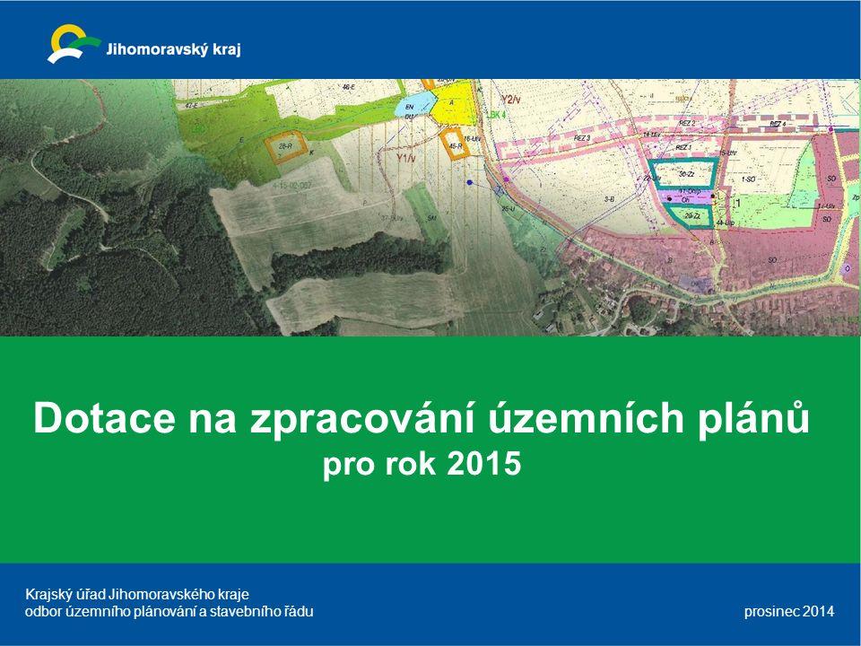 Dotace na zpracování územních plánů pro rok 2015 Krajský úřad Jihomoravského kraje odbor územního plánování a stavebního řádu prosinec 2014