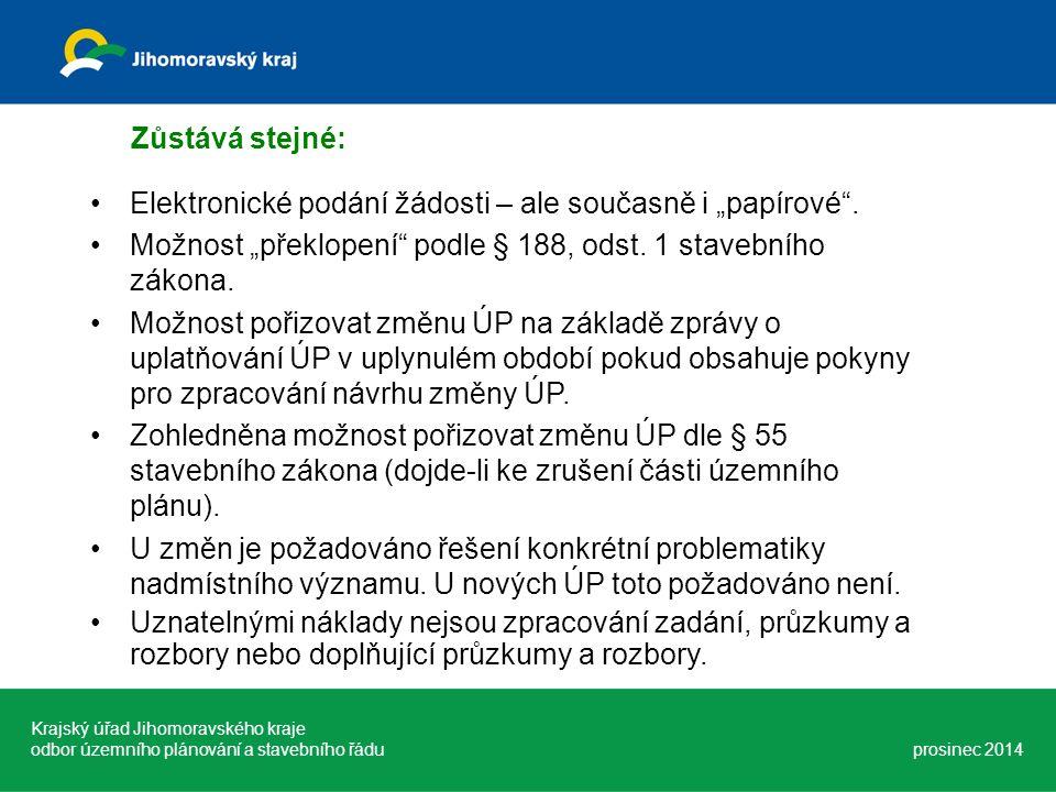 Krajský úřad Jihomoravského kraje odbor územního plánování a stavebního řádu prosinec 2014 Zůstává stejné: Elektronické podání žádosti – ale současně