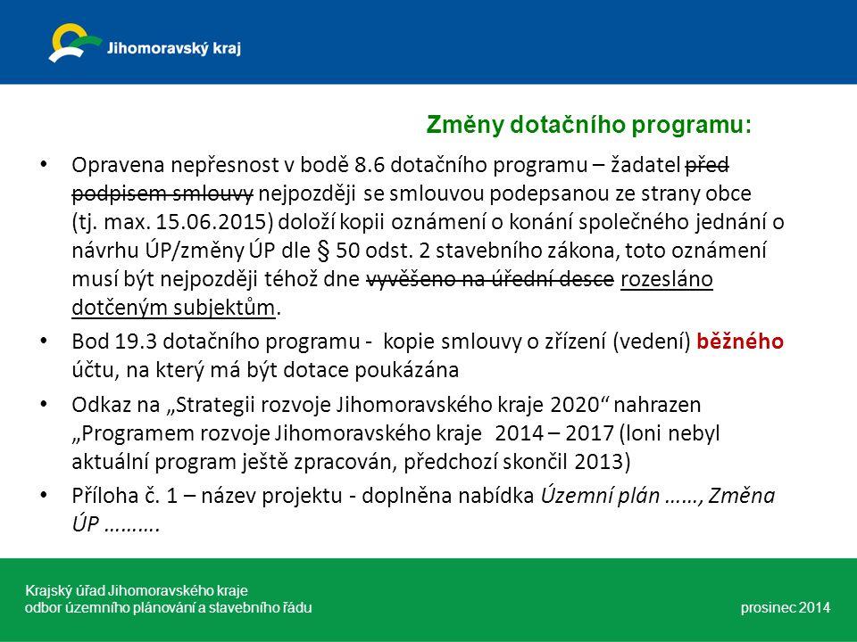 Opravena nepřesnost v bodě 8.6 dotačního programu – žadatel před podpisem smlouvy nejpozději se smlouvou podepsanou ze strany obce (tj. max. 15.06.201