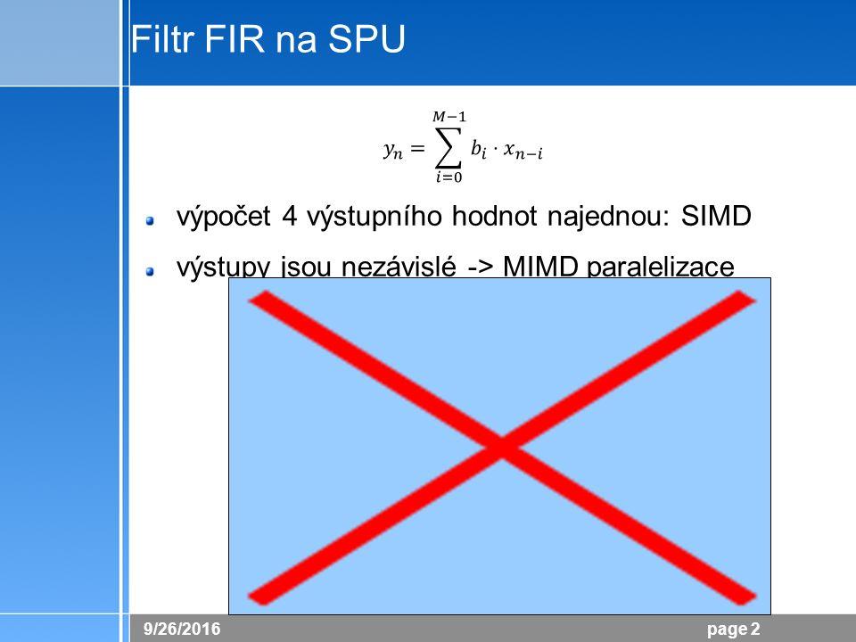 26.9.2016 page 2 Filtr FIR na SPU výpočet 4 výstupního hodnot najednou: SIMD výstupy jsou nezávislé -> MIMD paralelizace